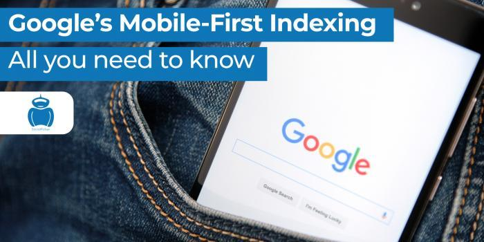 Google's Mobile-first Indexing- All You Need To Know