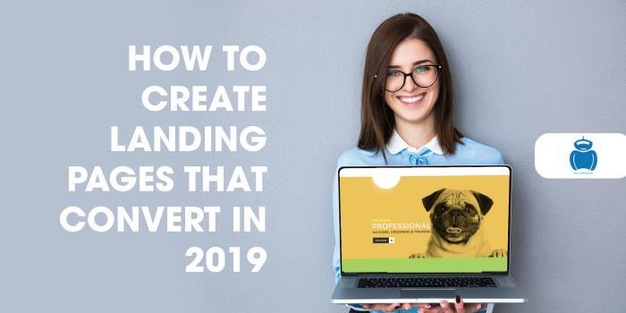 How To Create Landing Pages That Convert In 2019