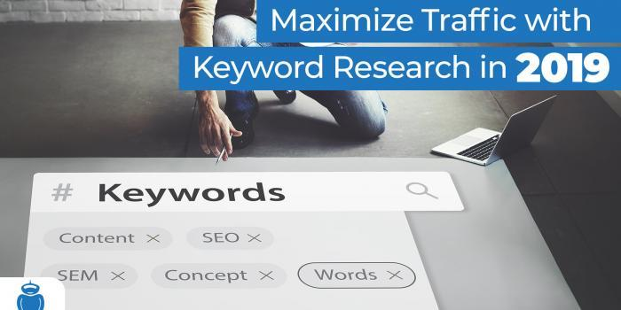 How to Maximize Traffic with Keyword Research in 2019