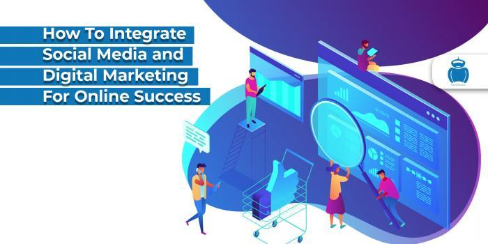 How To Integrate Social Media and Digital Marketing For Online Success