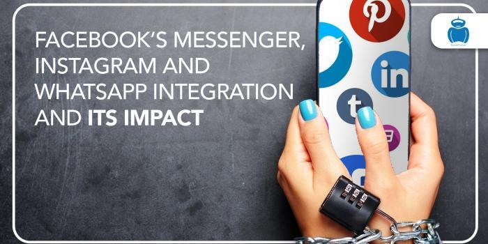 Facebook's Messenger, Instagram and Whatsapp Integration and Its Impact