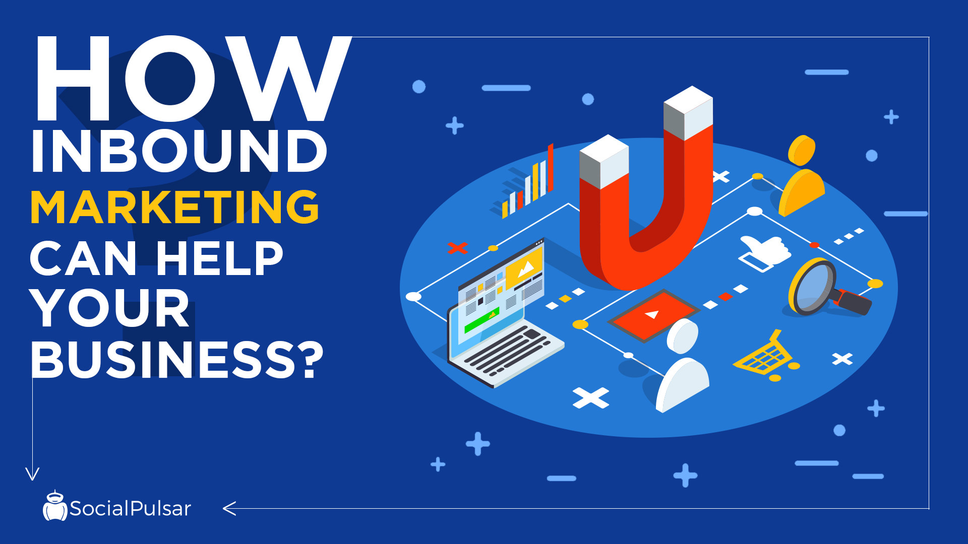 How Inbound Marketing Can Help Your Business?