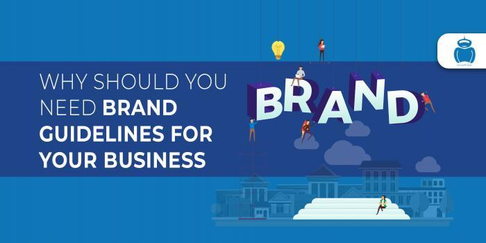 Why Should You Need Brand Guidelines For Your Business?