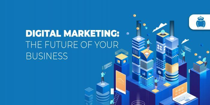 Digital Marketing: The future of your business