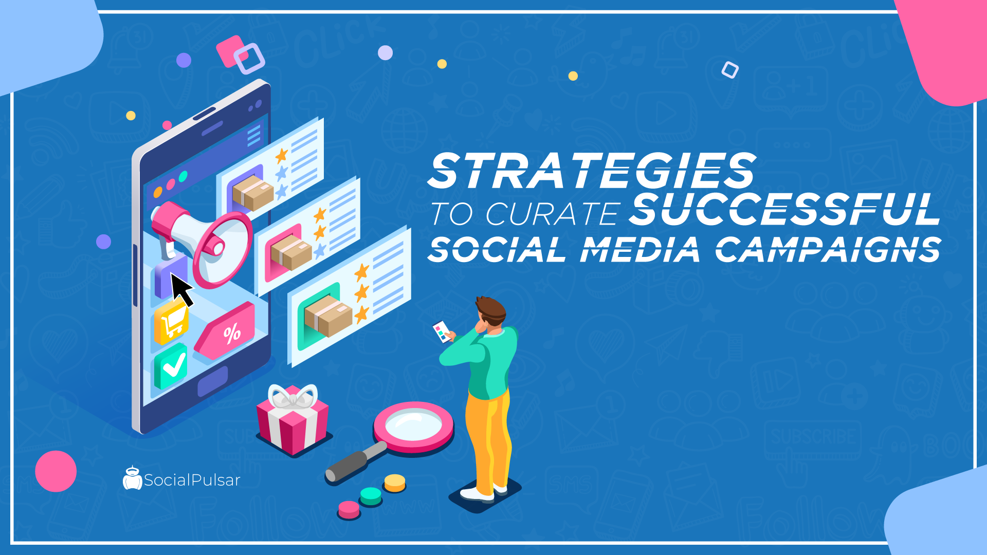 Strategies To Curate Successful Social Media Campaigns
