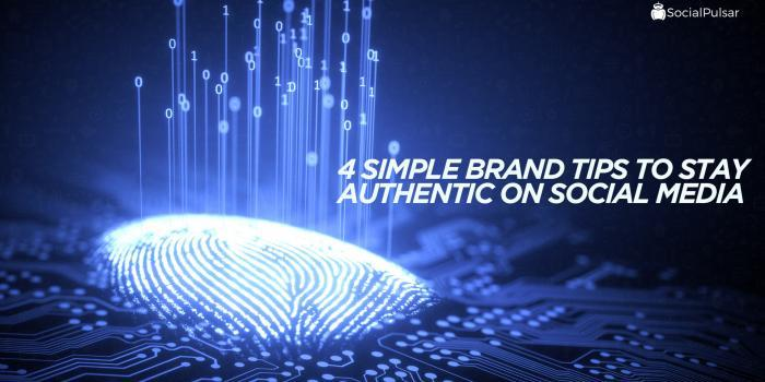 4 Simple Brand Tips To Stay Authentic On Social Media