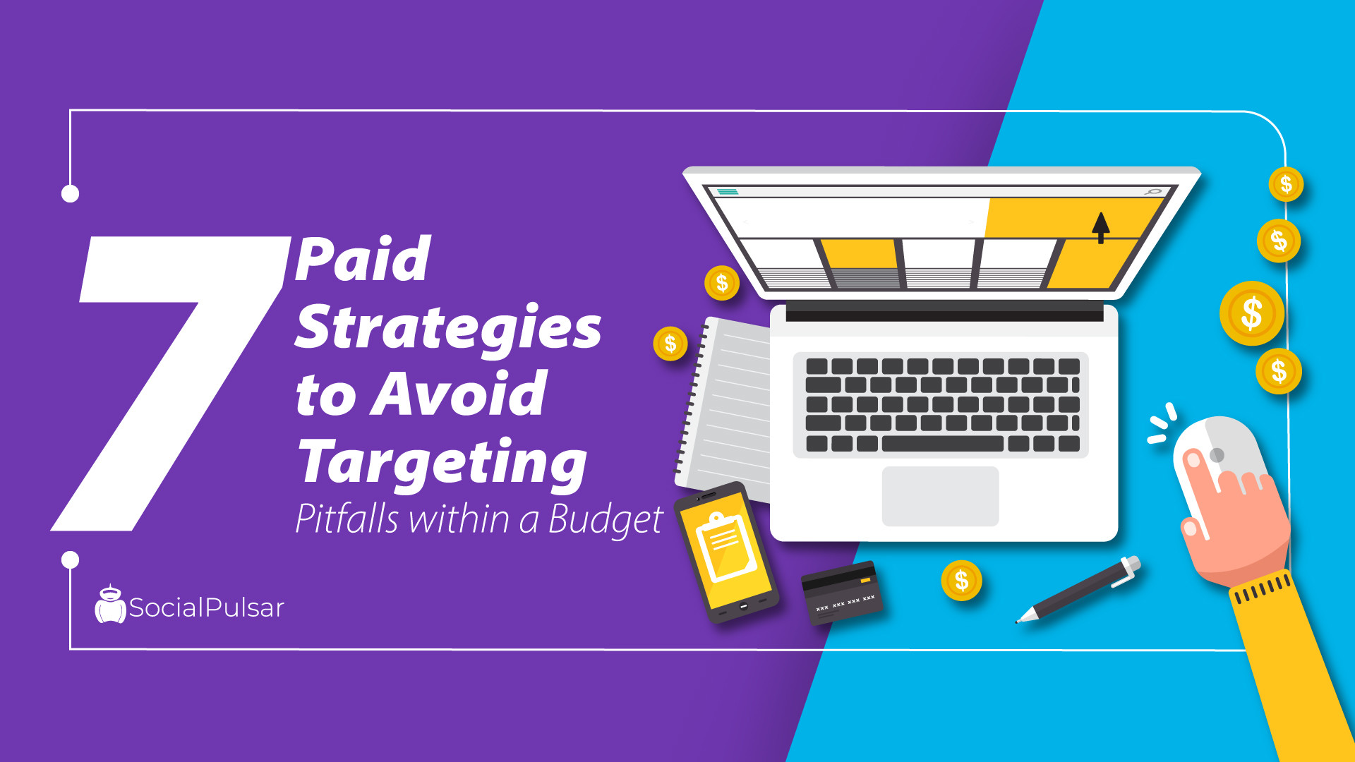 7 Paid Strategies to Avoid Targeting Pitfalls within a Budget
