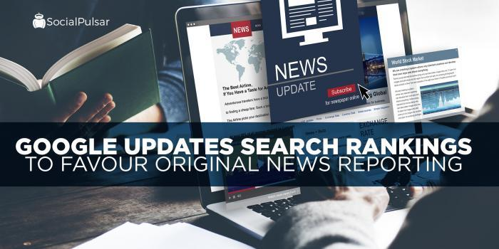 Google Updates Search Rankings to Favour Original News Reporting