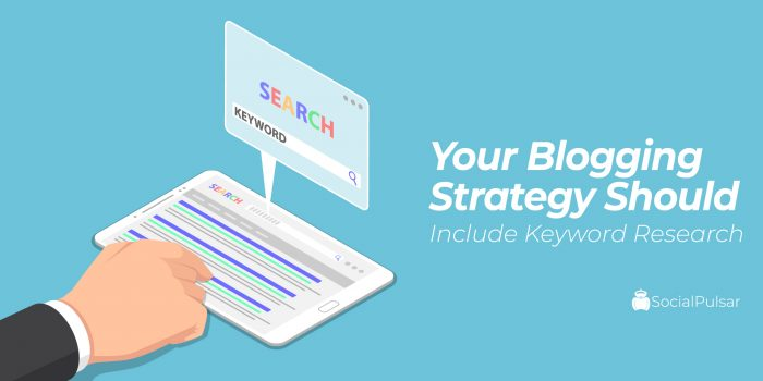 Your Blogging Strategy Should Include Keyword Research