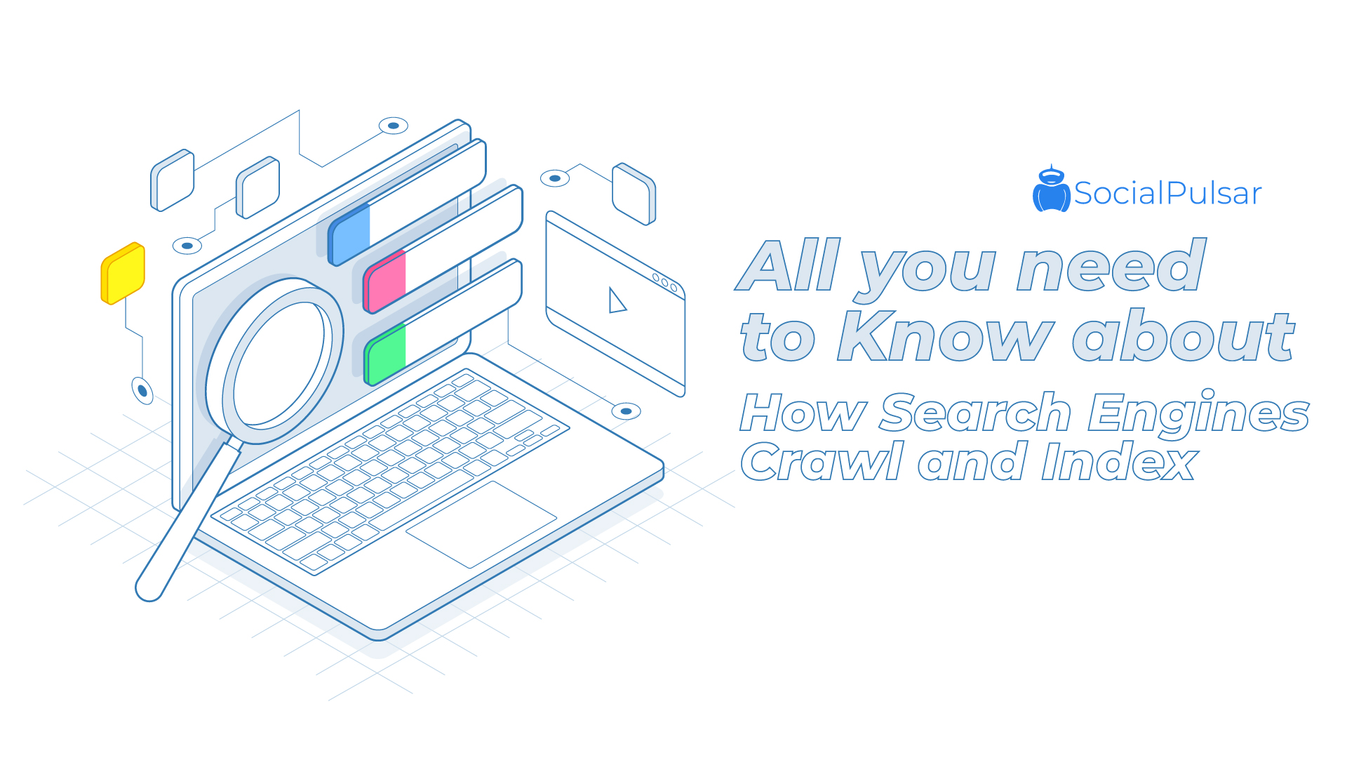 All you need to Know about How Search Engines Crawl and Index