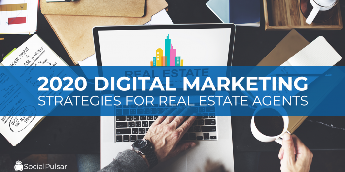2020 Digital Marketing Strategies For Real Estate Agents