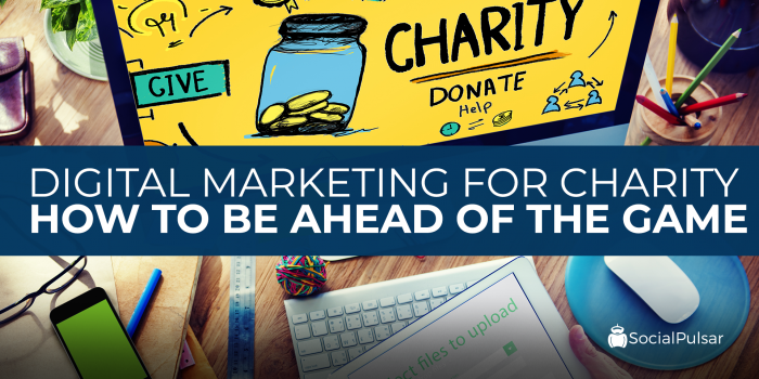 Digital Marketing For Charity – How To Be Ahead Of The Game