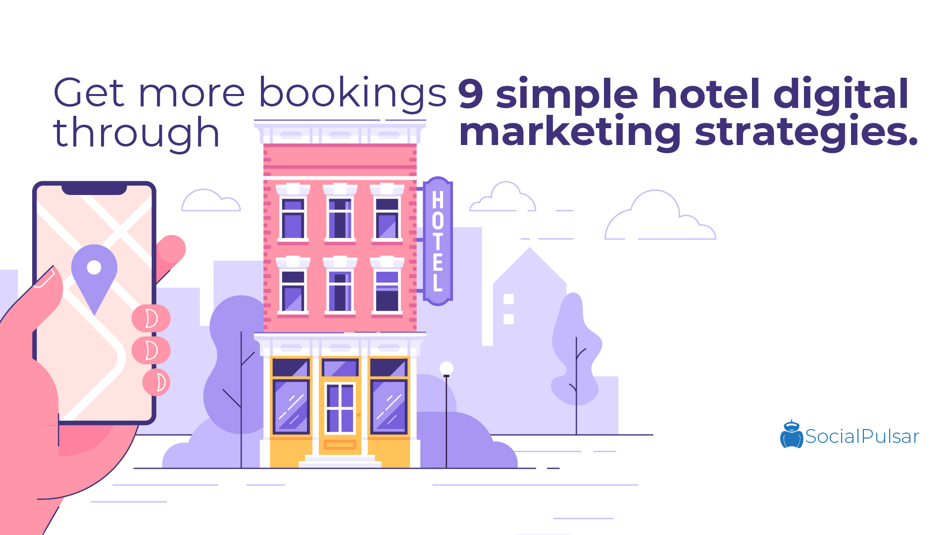 Get More Bookings Through 9 Simple Hotel Digital Marketing Strategies