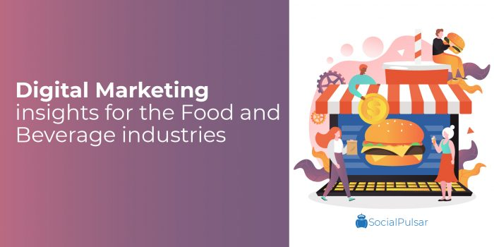 Digital Marketing Insights For The Food And Beverage Industries