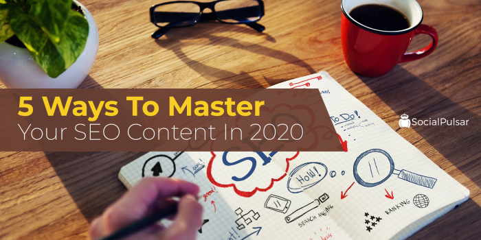 5 Ways To Master Your SEO Content In 2020