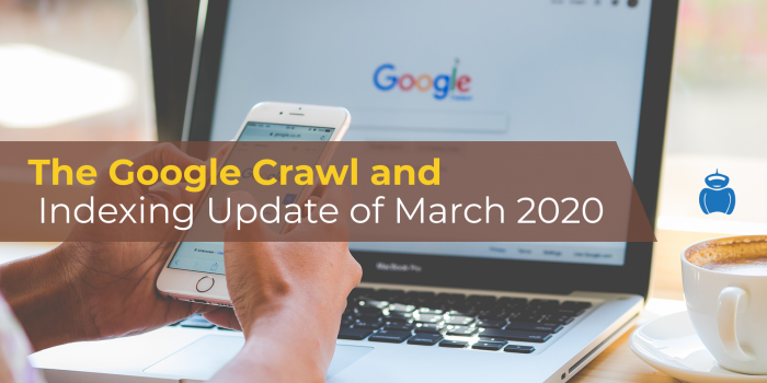 The Google Crawl and Indexing Update of March 2020