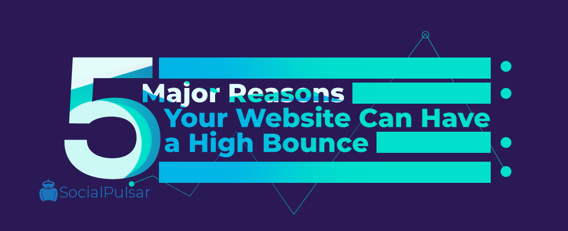 5 Major Reasons Your Website Can Have a High Bounce Rate