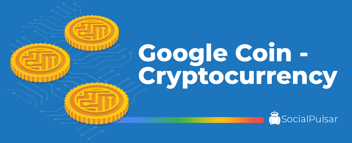 Google Coin | What is Google Coin? – SocialPulsar