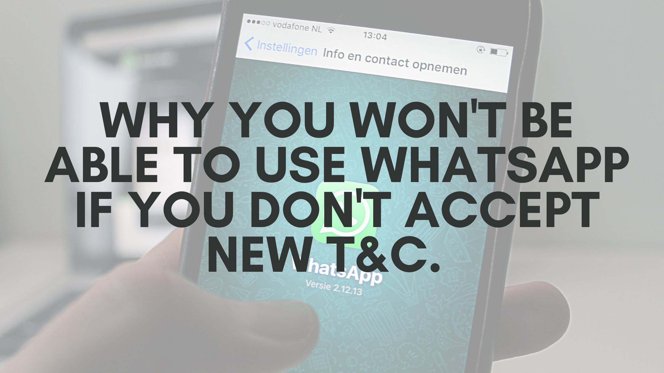 Why you won't be able to use WhatsApp if you don't accept new t&c.
