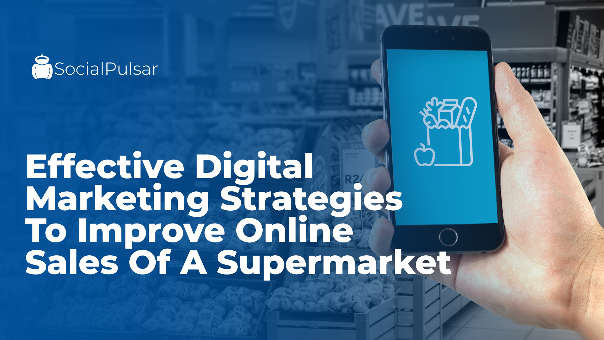 Effective Digital Marketing Strategies To Improve Online Sales Of A Supermarket