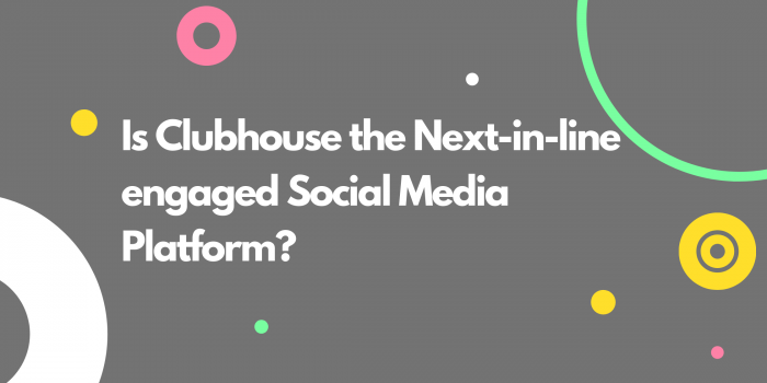 Is Clubhouse the Next-in-line engaged Social Media Platform?
