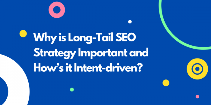 Why is Long-Tail SEO Strategy Important and How's it Intent-driven?