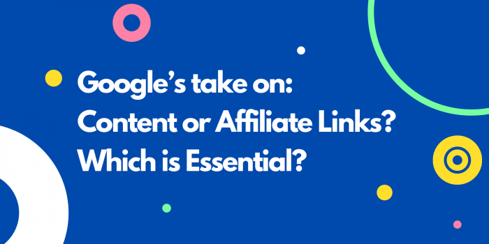 Google's take on: Content or Affiliate Links? Which is Essential?