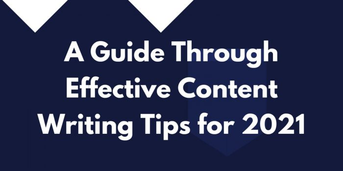 A Guide Through Effective Content Writing Tips for 2021